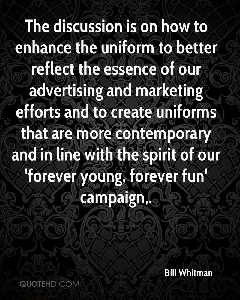 The discussion is on how to enhance the uniform to better reflect the essence of our advertising and marketing efforts and to create uniforms that are more contemporary and in line with the spirit of our 'forever young, forever fun' campaign.
