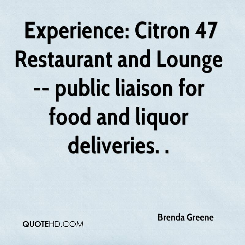 Experience: Citron 47 Restaurant and Lounge -- public liaison for food and liquor deliveries. .