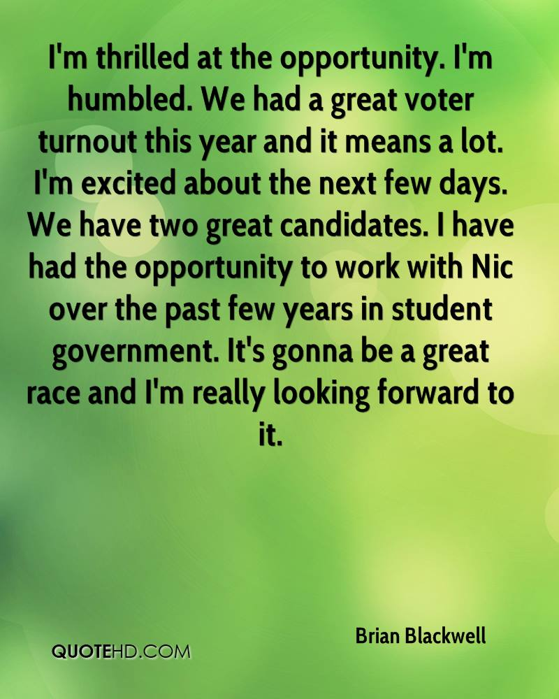 I'm thrilled at the opportunity. I'm humbled. We had a great voter turnout this year and it means a lot. I'm excited about the next few days. We have two great candidates. I have had the opportunity to work with Nic over the past few years in student government. It's gonna be a great race and I'm really looking forward to it.