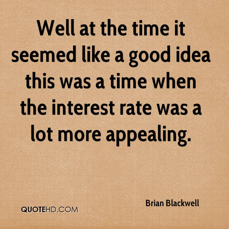 Well at the time it seemed like a good idea this was a time when the interest rate was a lot more appealing.