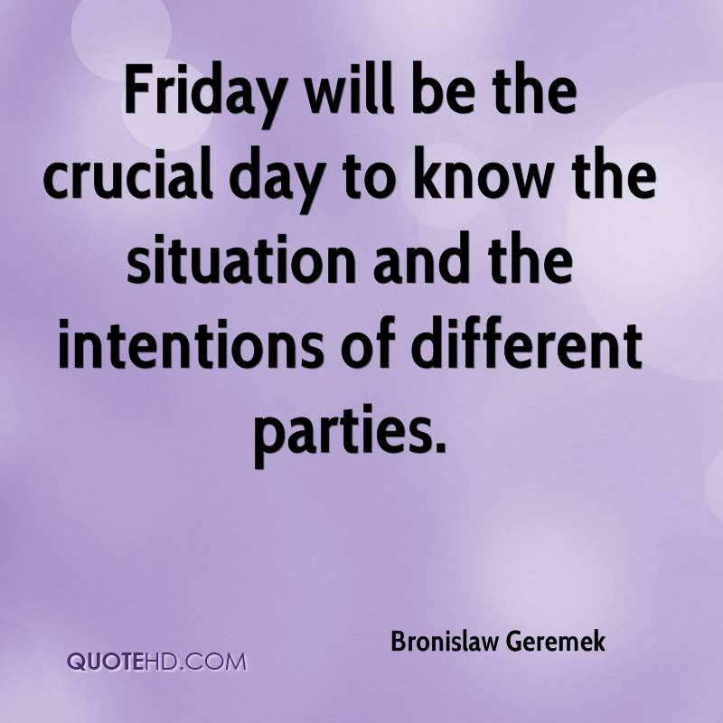 Friday will be the crucial day to know the situation and the intentions of different parties.