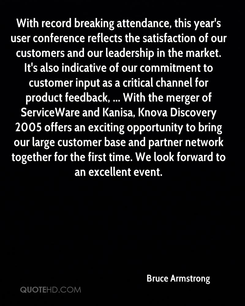 With record breaking attendance, this year's user conference reflects the satisfaction of our customers and our leadership in the market. It's also indicative of our commitment to customer input as a critical channel for product feedback, ... With the merger of ServiceWare and Kanisa, Knova Discovery 2005 offers an exciting opportunity to bring our large customer base and partner network together for the first time. We look forward to an excellent event.
