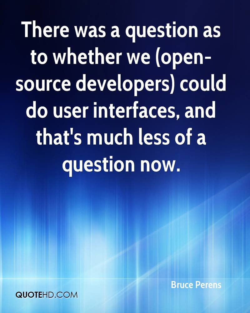 There was a question as to whether we (open-source developers) could do user interfaces, and that's much less of a question now.