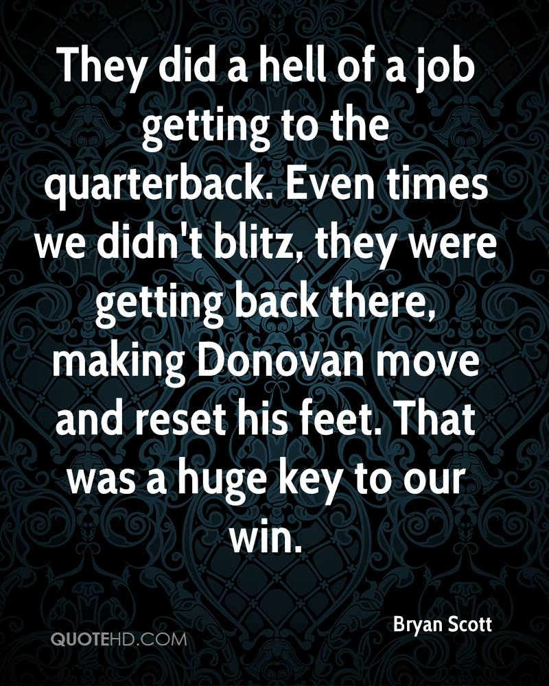 They did a hell of a job getting to the quarterback. Even times we didn't blitz, they were getting back there, making Donovan move and reset his feet. That was a huge key to our win.