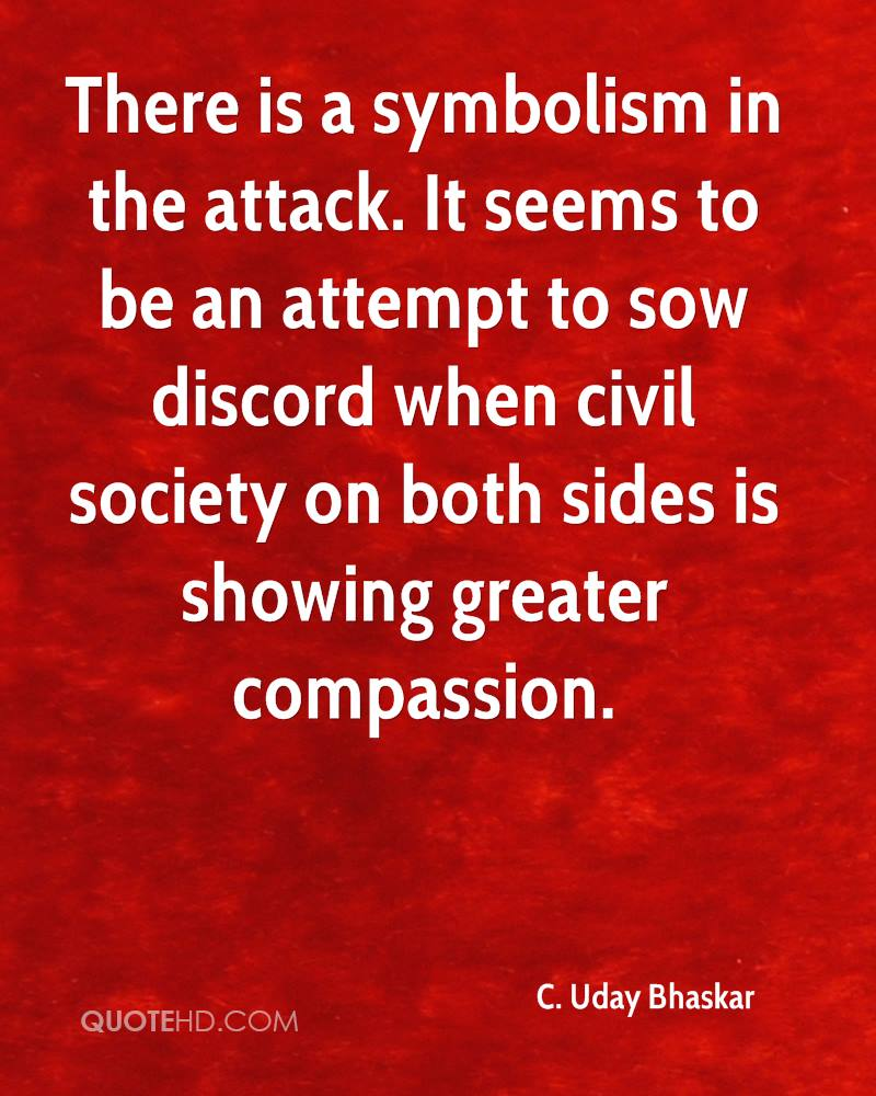 There is a symbolism in the attack. It seems to be an attempt to sow discord when civil society on both sides is showing greater compassion.
