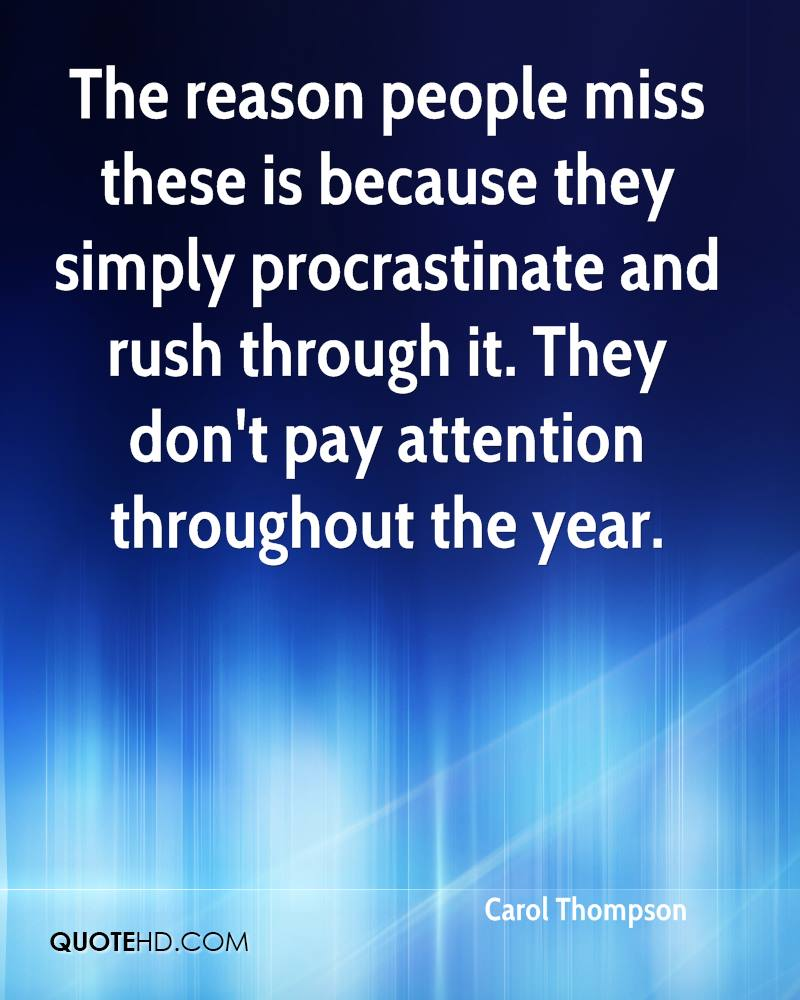 The reason people miss these is because they simply procrastinate and rush through it. They don't pay attention throughout the year.