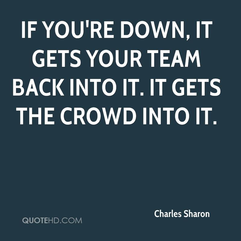 If you're down, it gets your team back into it. It gets the crowd into it.