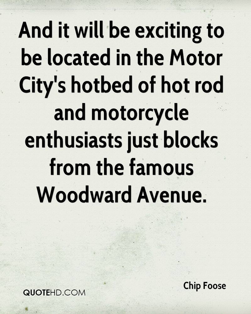 And it will be exciting to be located in the Motor City's hotbed of hot rod and motorcycle enthusiasts just blocks from the famous Woodward Avenue.