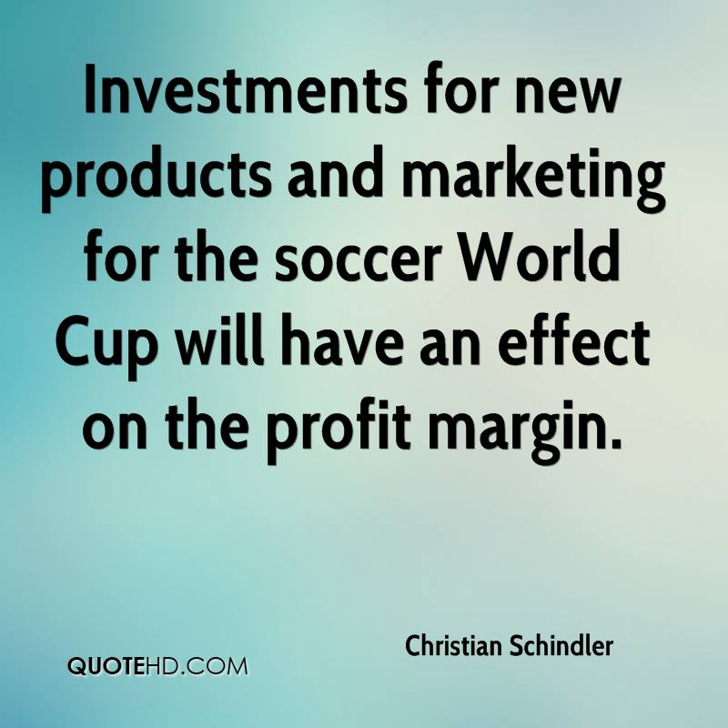 Investments for new products and marketing for the soccer World Cup will have an effect on the profit margin.