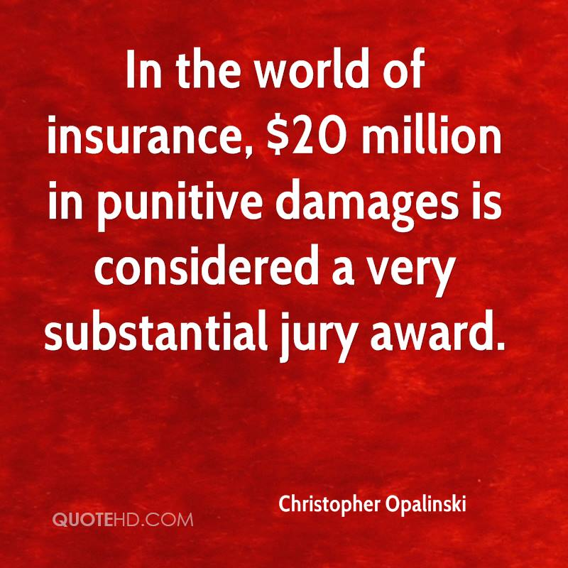 In the world of insurance, $20 million in punitive damages is considered a very substantial jury award.
