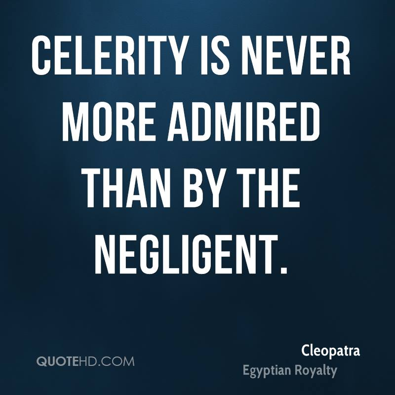 Celerity is never more admired than by the negligent.