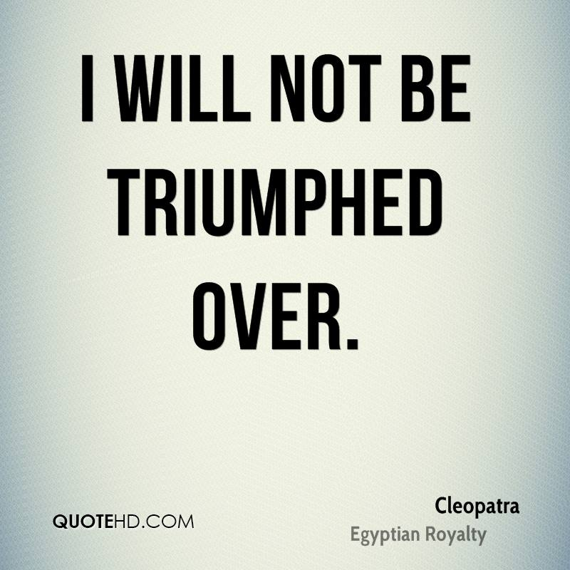 I will not be triumphed over.