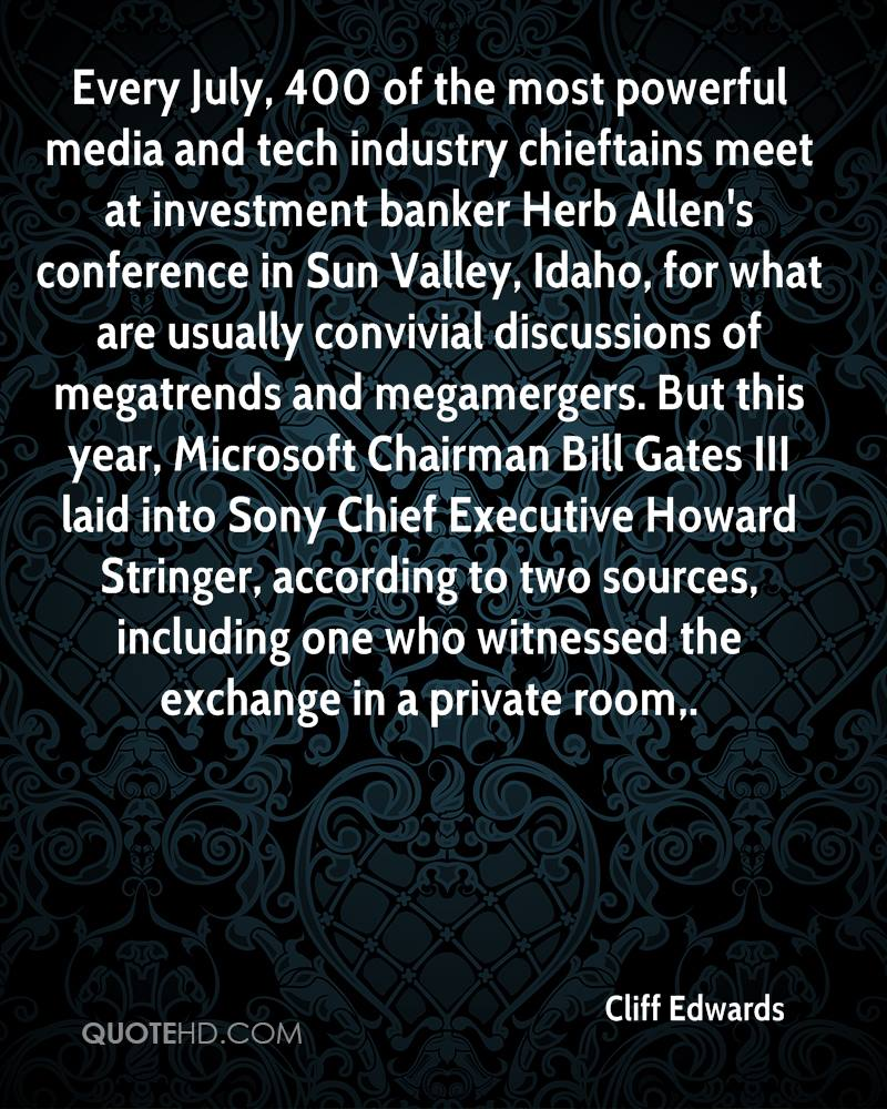 Every July, 400 of the most powerful media and tech industry chieftains meet at investment banker Herb Allen's conference in Sun Valley, Idaho, for what are usually convivial discussions of megatrends and megamergers. But this year, Microsoft Chairman Bill Gates III laid into Sony Chief Executive Howard Stringer, according to two sources, including one who witnessed the exchange in a private room.