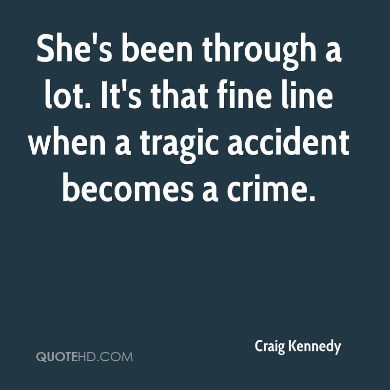 She's been through a lot. It's that fine line when a tragic accident becomes a crime.