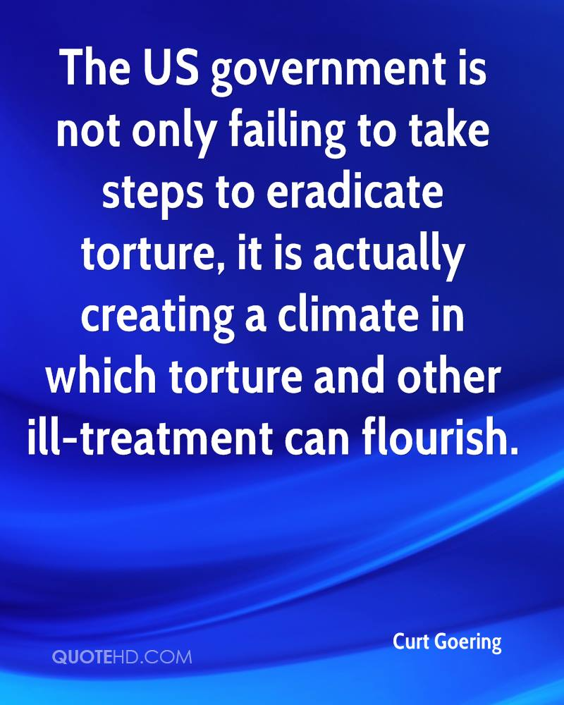 The US government is not only failing to take steps to eradicate torture, it is actually creating a climate in which torture and other ill-treatment can flourish.