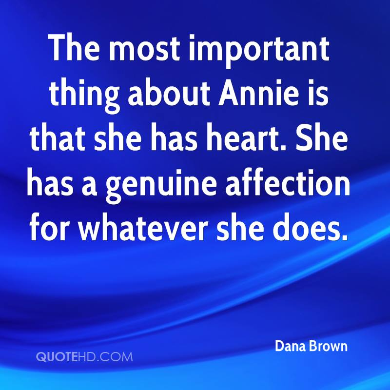 The most important thing about Annie is that she has heart. She has a genuine affection for whatever she does.