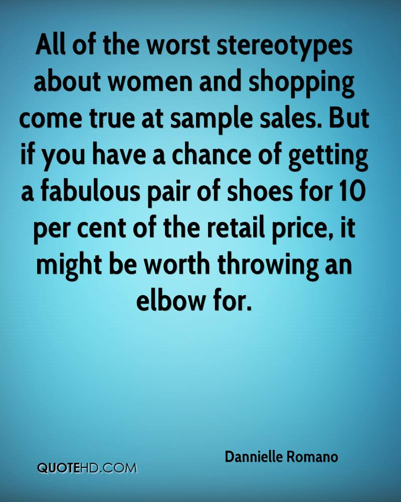 All of the worst stereotypes about women and shopping come true at sample sales. But if you have a chance of getting a fabulous pair of shoes for 10 per cent of the retail price, it might be worth throwing an elbow for.