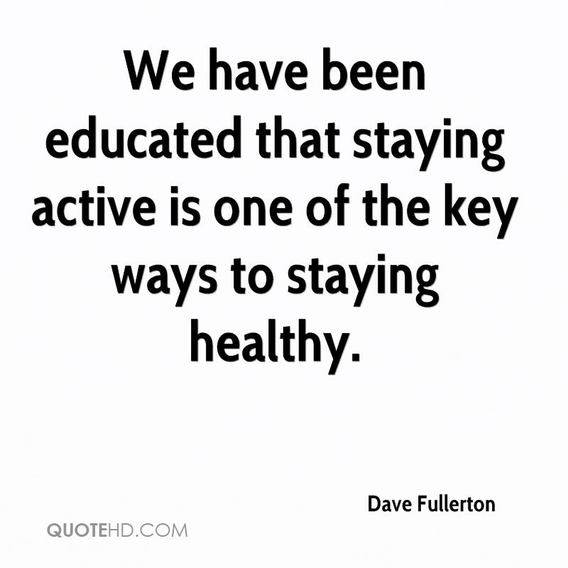 We have been educated that staying active is one of the key ways to staying healthy.