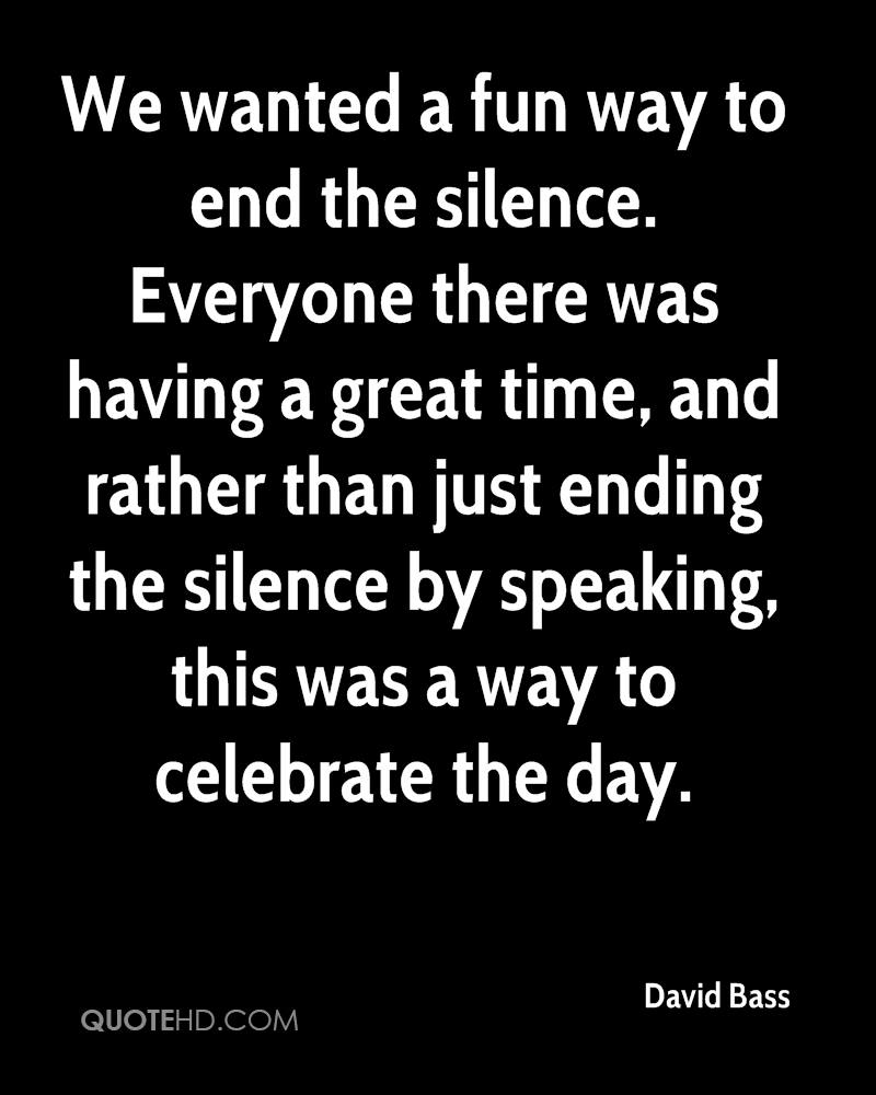 We wanted a fun way to end the silence. Everyone there was having a great time, and rather than just ending the silence by speaking, this was a way to celebrate the day.