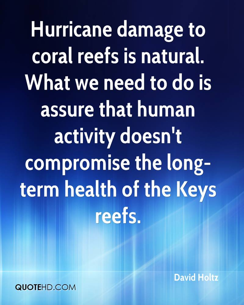 Hurricane damage to coral reefs is natural. What we need to do is assure that human activity doesn't compromise the long-term health of the Keys reefs.