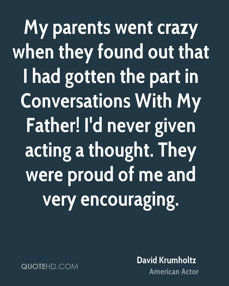 My parents went crazy when they found out that I had gotten the part in Conversations With My Father! I'd never given acting a thought. They were proud of me and very encouraging.