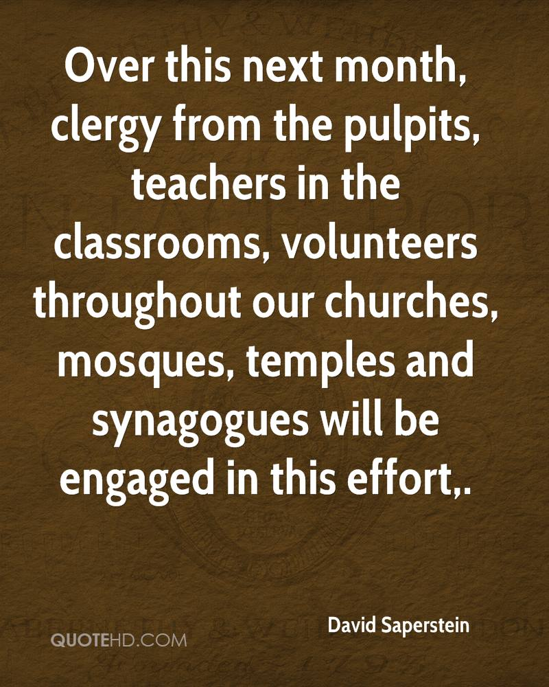 Over this next month, clergy from the pulpits, teachers in the classrooms, volunteers throughout our churches, mosques, temples and synagogues will be engaged in this effort.
