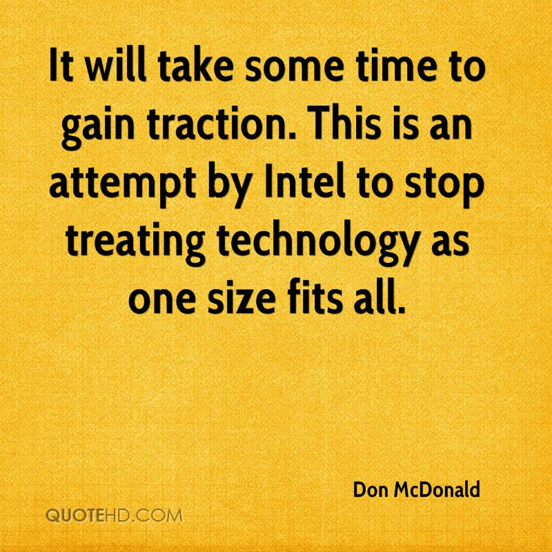 It will take some time to gain traction. This is an attempt by Intel to stop treating technology as one size fits all.