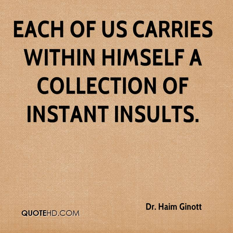 Each of us carries within himself a collection of instant insults.