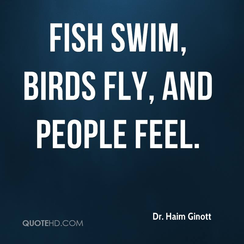Fish swim, birds fly, and people feel.