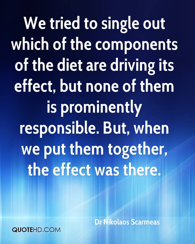 We tried to single out which of the components of the diet are driving its effect, but none of them is prominently responsible. But, when we put them together, the effect was there.
