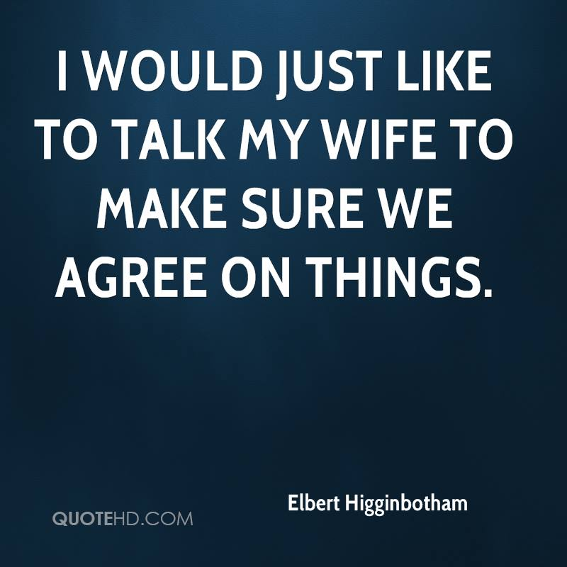 I would just like to talk my wife to make sure we agree on things.