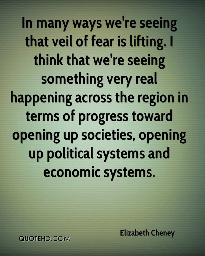 In many ways we're seeing that veil of fear is lifting. I think that we're seeing something very real happening across the region in terms of progress toward opening up societies, opening up political systems and economic systems.
