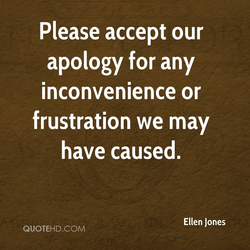 Please accept our apology for any inconvenience or frustration we may have caused.