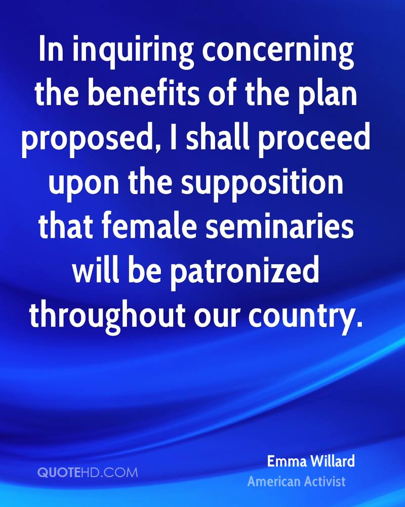 In inquiring concerning the benefits of the plan proposed, I shall proceed upon the supposition that female seminaries will be patronized throughout our country.