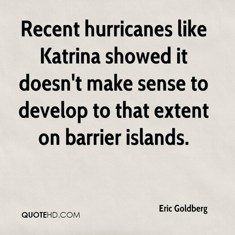 Recent hurricanes like Katrina showed it doesn't make sense to develop to that extent on barrier islands.
