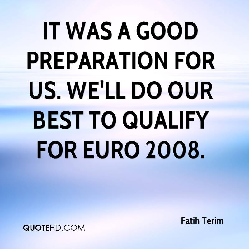 It was a good preparation for us. We'll do our best to qualify for Euro 2008.