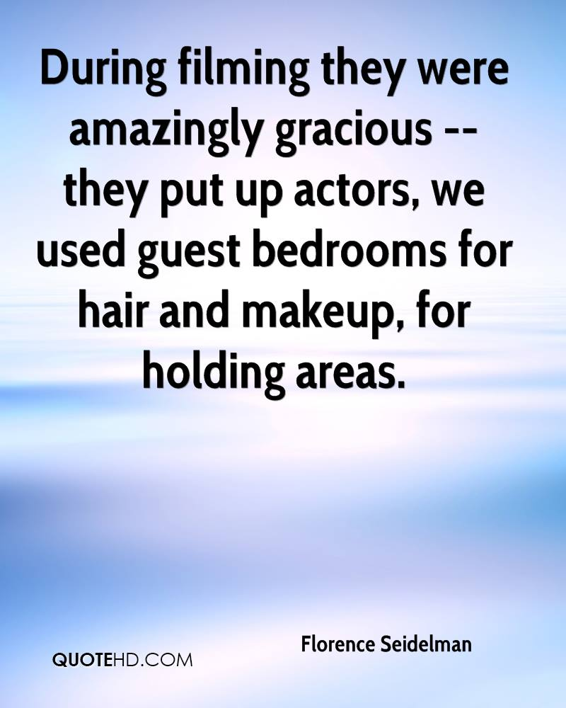 During filming they were amazingly gracious -- they put up actors, we used guest bedrooms for hair and makeup, for holding areas.