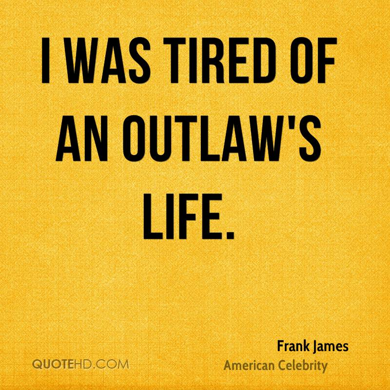 I was tired of an outlaw's life.
