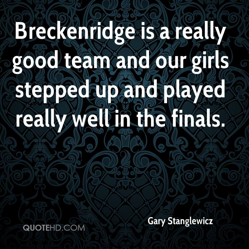 Breckenridge is a really good team and our girls stepped up and played really well in the finals.