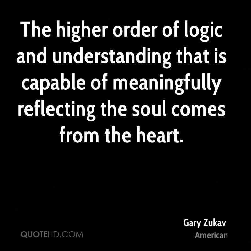gary-zukav-quote-the-higher-order-of-logic-and-understanding-that-is.jpg