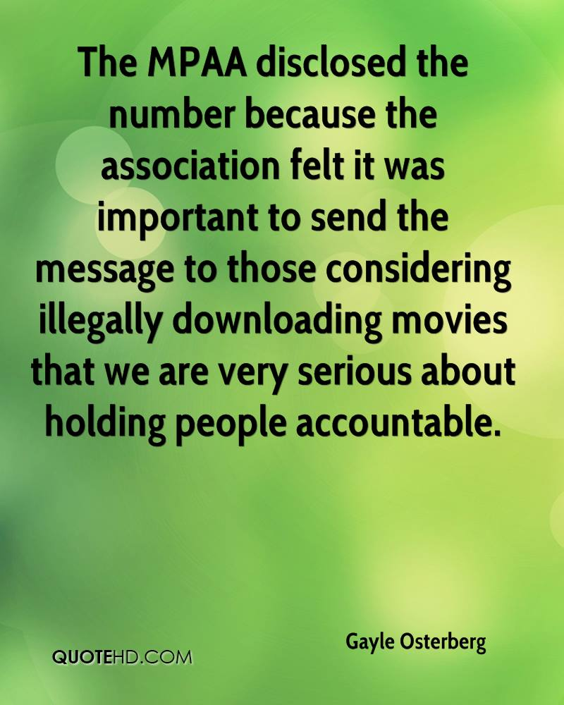 The MPAA disclosed the number because the association felt it was important to send the message to those considering illegally downloading movies that we are very serious about holding people accountable.