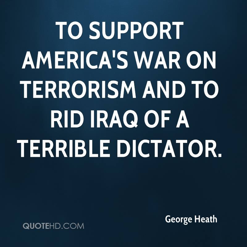 to support America's war on terrorism and to rid Iraq of a terrible dictator.