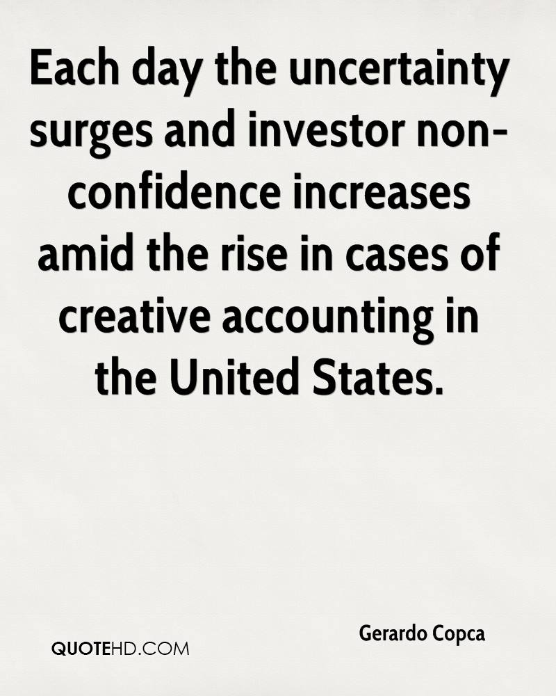 Each day the uncertainty surges and investor non-confidence increases amid the rise in cases of creative accounting in the United States.