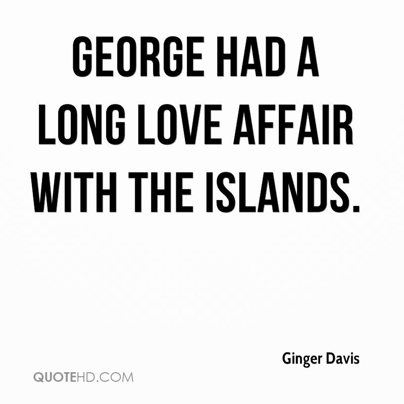 George had a long love affair with the islands.