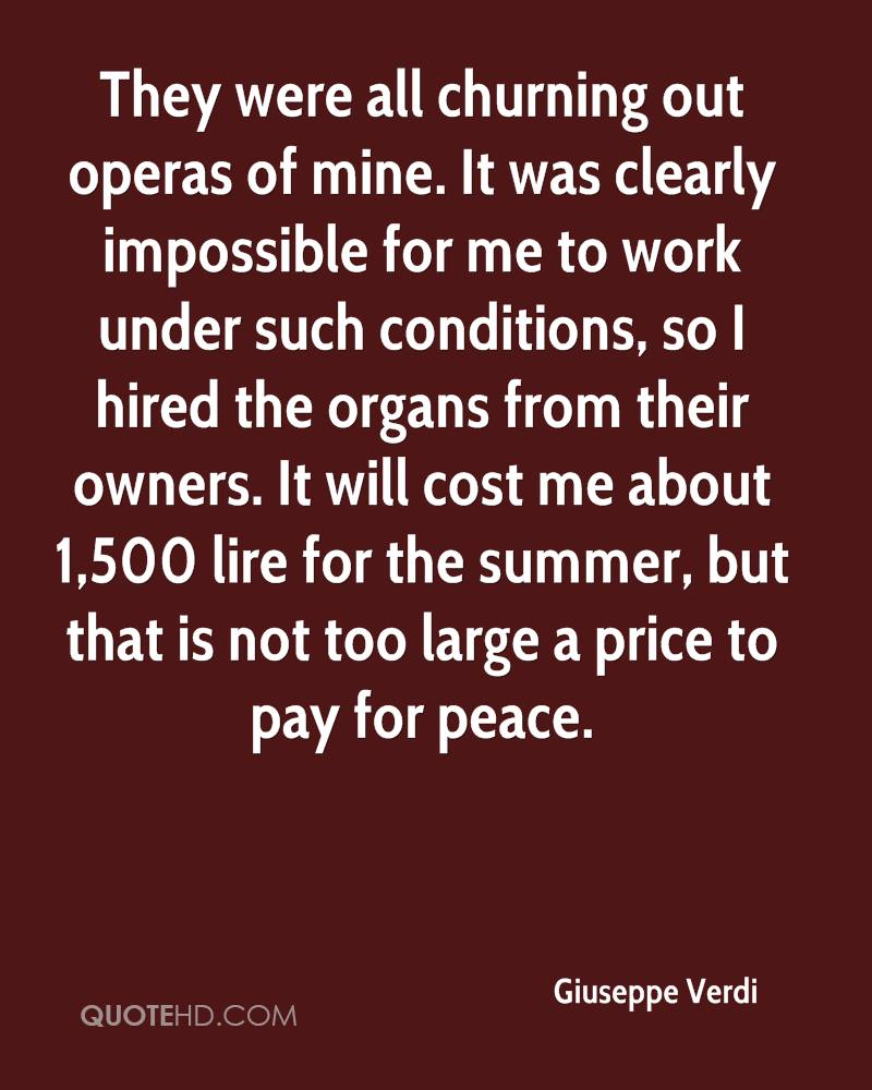 They were all churning out operas of mine. It was clearly impossible for me to work under such conditions, so I hired the organs from their owners. It will cost me about 1,500 lire for the summer, but that is not too large a price to pay for peace.
