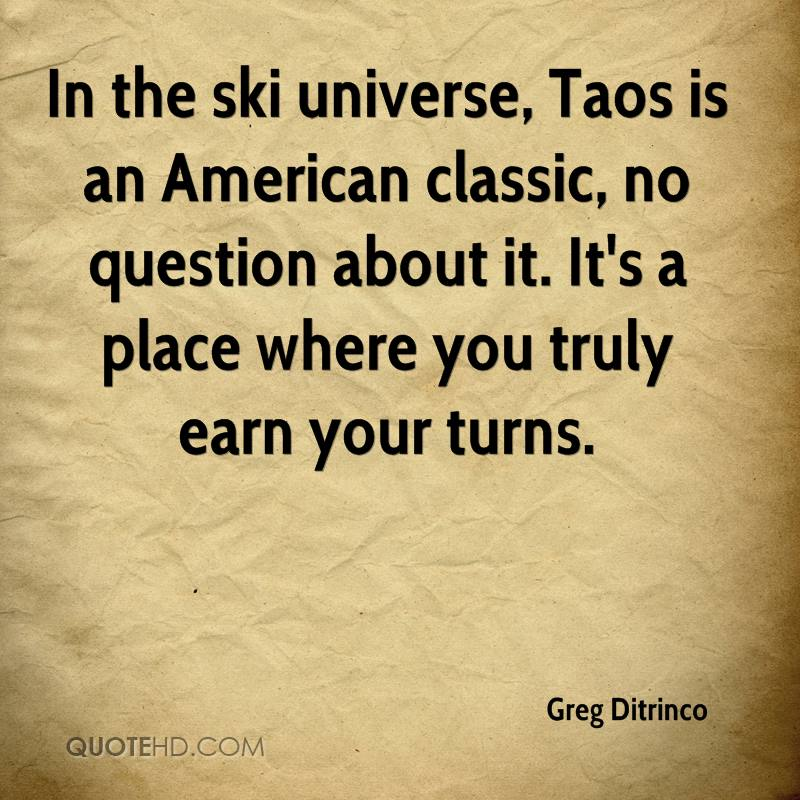 In the ski universe, Taos is an American classic, no question about it. It's a place where you truly earn your turns.