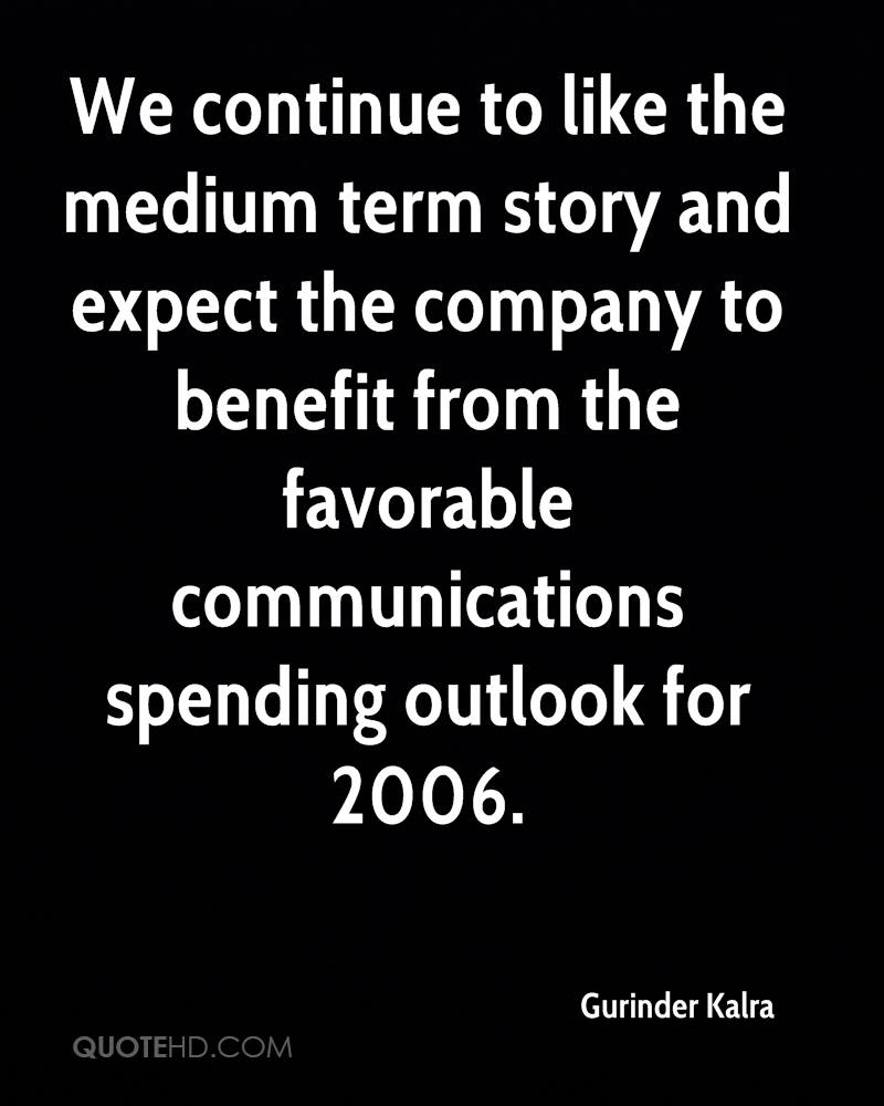 We continue to like the medium term story and expect the company to benefit from the favorable communications spending outlook for 2006.