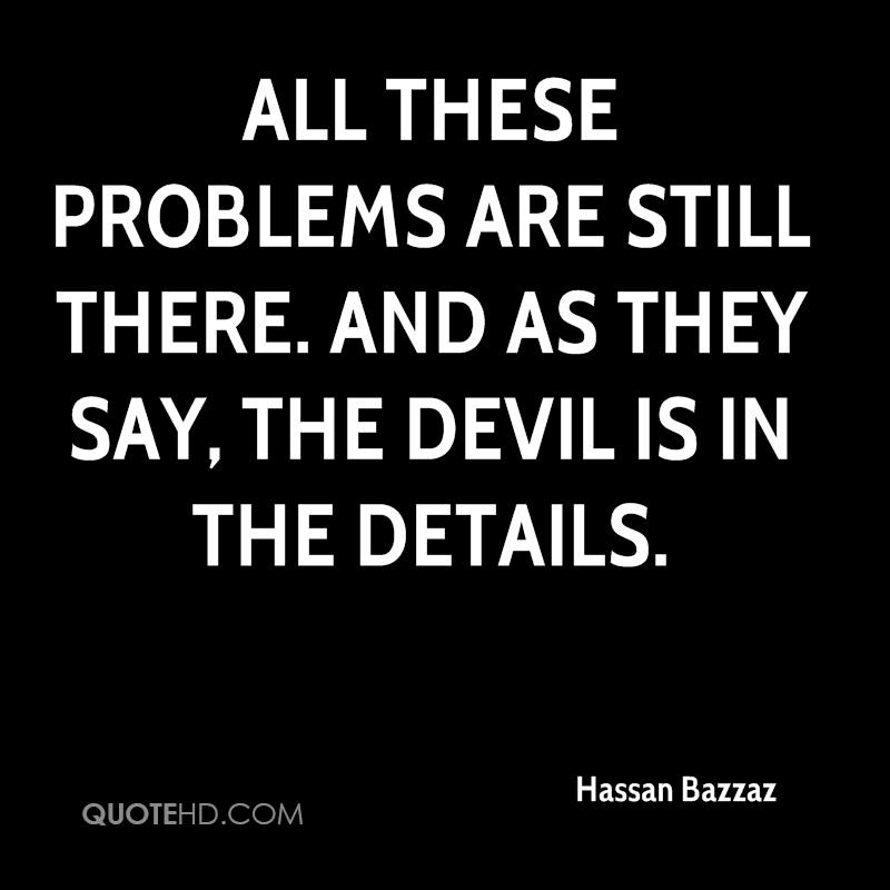 All these problems are still there. And as they say, the devil is in the details.