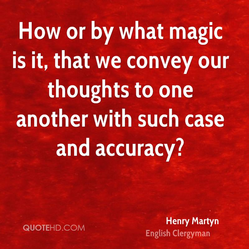 How or by what magic is it, that we convey our thoughts to one another with such case and accuracy?