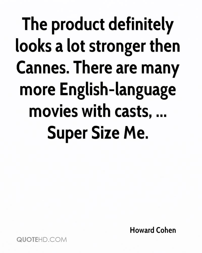 The product definitely looks a lot stronger then Cannes. There are many more English-language movies with casts, ... Super Size Me.